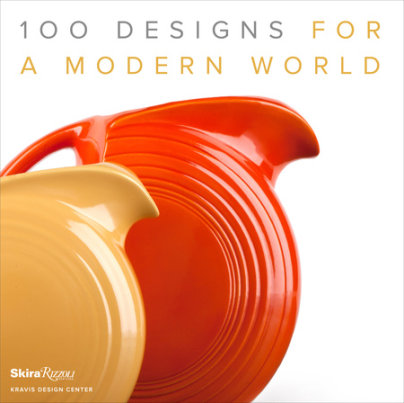 100 Designs for a Modern World - Foreword by George R. Kravis, II, Introduction by Penny Sparke