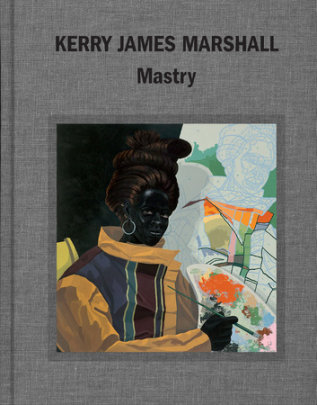 Kerry James Marshall - Written by Helen Molesworth and Ian Alteveer and Abigail Winograd and Dieter Roelstraete