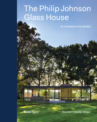 The Philip Johnson Glass House - Author Maureen Cassidy-Geiger, Foreword by Charles A. Birnbaum, Photographs by Peter Aaron