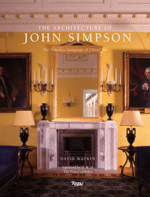 The Architecture of John Simpson - Written by David Watkin, Foreword by HRH The Prince of Wales