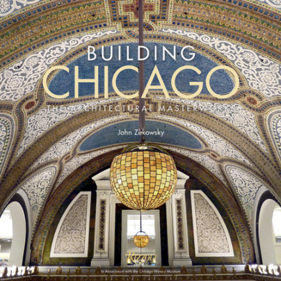 Building Chicago - Written by John Zukowsky, Foreword by Gary T. Johnson