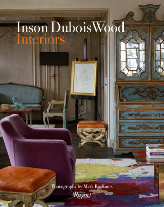 Inson Dubois Wood - Written by Inson Wood, Photographed by Mark Roskams, Edited by Daniel Melamud and Cristina Rizzo, Foreword by Christopher Hyland