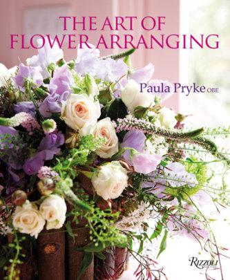The Art of Flower Arranging - Written by Paula Pryke