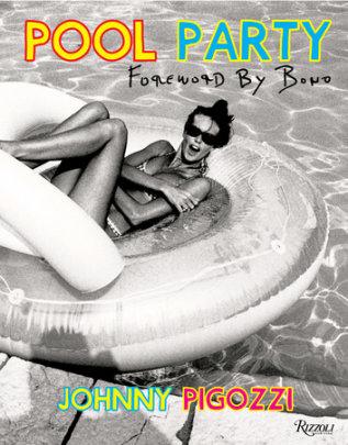 Pool Party - Author Johnny Pigozzi, Foreword by Bono