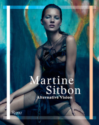 Martine Sitbon - Written by Marc Ascoli and Martine Sitbon, Text by Olivier Saillard and Angelo Flaccavento and Fabrice Paineau