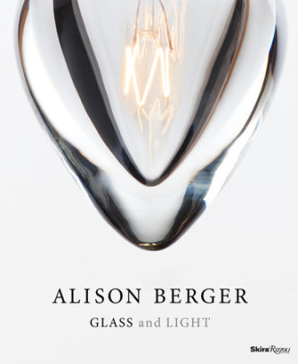 Alison Berger: Glass and Light - Contribution by Matilda McQuaid and Pilar Viladas, Foreword by Holly Hunt