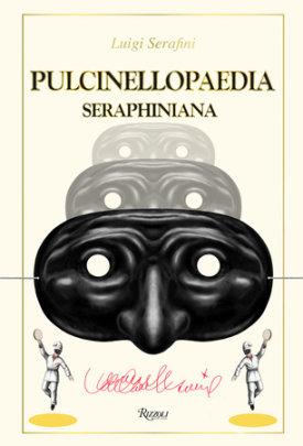Pulcinellopaedia Seraphiniana - Written by Luigi Serafini