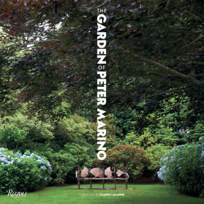 The Garden of Peter Marino - Written by Peter Marino, Photographed by Jason Schmidt and Manolo Yllera, Foreword by Claude Lalanne