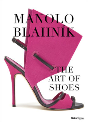 Manolo Blahnik - Written by Cristina Carrillo de Albornoz, Foreword by Rafael Moneo, Photographed by Carlo Draisci