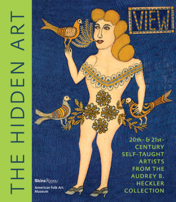 The Hidden Art - Written by Valérie Rousseau, Contribution by Jane Kallir, Photographed by Visko Hatfield, Preface by Anne-Imelda Radice