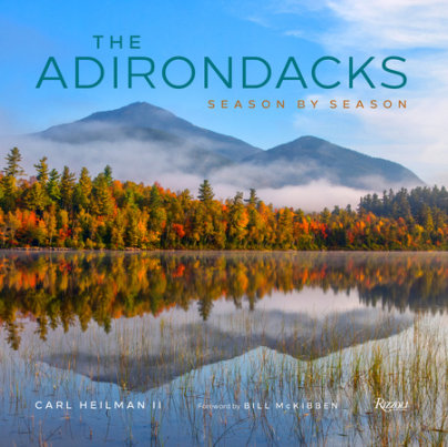 The Adirondacks - Foreword by Bill McKibben, Photographed by Carl Heilman II
