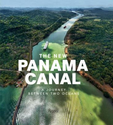 The New Panama Canal - Author Rosa María Britton, Photographs by Edoardo Montaina