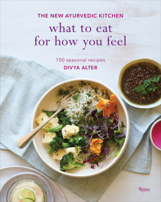 What to Eat for How You Feel - Written by Divya Alter, Photographed by William Brinson and Susan Brinson