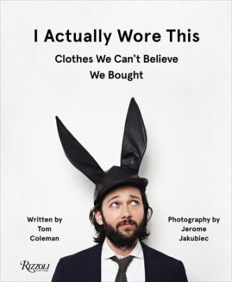 I Actually Wore This - Written by Tom Coleman and Jerome Jakubiec
