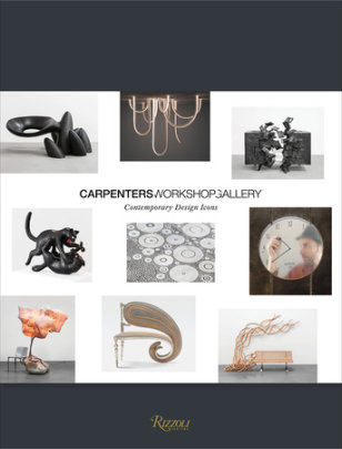 Carpenters Workshop Gallery - Contribution by Natalie Kovacs and Deyan Sudjic and Lidewij Edelkoordt, Preface by Julien Lombrail and Loïc Le Gaillard