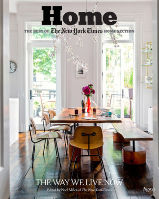 Home: The Best of The New York Times Home Section - Edited by Noel Millea