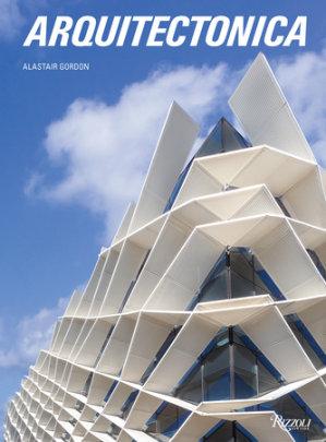 Arquitectonica - Author Alastair Gordon, Foreword by Ian Volner