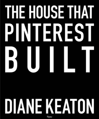 The House that Pinterest Built - Written by Diane Keaton, Photographed by Lisa Romerein
