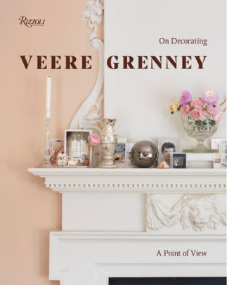 Veere Grenney: A Point of View - Written by Veere Grenney, Photographed by David Oliver, Foreword by Hamish Bowles, Text by Ruth Guilding