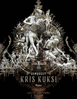Kris Kuksi - Written by Kris Kuksi, Foreword by Carlo McCormick