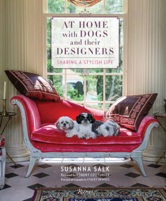 At Home with Dogs and Their Designers - Written by Susanna Salk, Foreword by Robert Couturier, Photographed by Stacey Bewkes