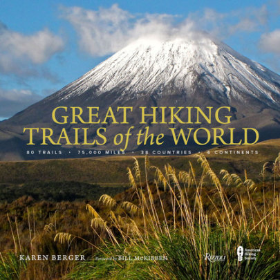 Great Hiking Trails of the World - Author Karen Berger, Foreword by Bill McKibben, Contribution by The American Hiking Society
