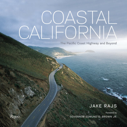 Coastal California - Written by Jake Rajs, Foreword by Governor Edmund G. Brown Jr.