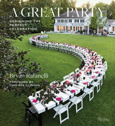 A Great Party - Written by Bryan Rafanelli, Foreword by Chelsea Clinton