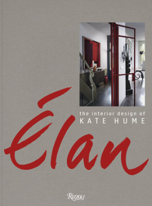 Elan: The Interior Design of Kate Hume - Written by Linda O'Keeffe and Kate Hume, Photographed by Frans van der Heijden