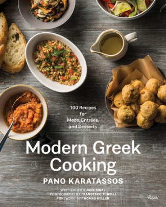 Modern Greek Cooking - Written by Pano Karatassos, Foreword by Thomas Keller, Text by Jane Sigal, Photographed by Francesco Tonelli