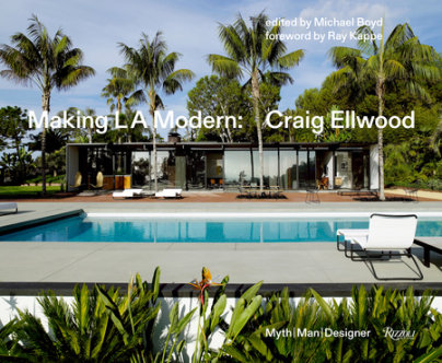 Making L.A. Modern - Edited by Michael Boyd, Photographed by Richard Powers, Foreword by Ray Kappe
