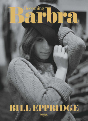 Becoming Barbra - Written by Bill Eppridge, Edited by Adrienne Aurichio and Daniel Melamud