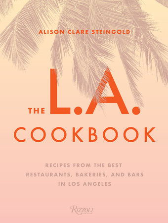 The la cookbook recipes from the best restaurants bakeries and food wine the la cookbook forumfinder Image collections