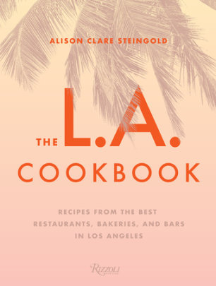 The L.A. Cookbook - Written by Alison Clare Steingold