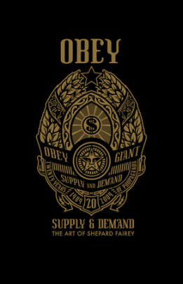 OBEY: Supply and Demand - Written by Shepard Fairey, Contribution by Carlo McCormick and Steven Heller and Henry Rollins and Roger Gastman