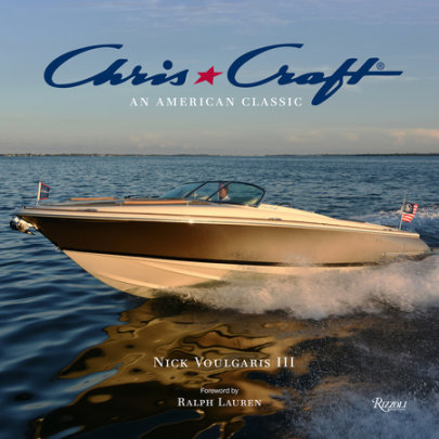 Chris-Craft Boats - Written by Nick Voulgaris III, Foreword by Ralph Lauren, Contribution by Chris-Craft Boats