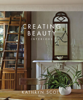 Creating Beauty - Written by Kathryn Scott, Photographed by William Abranowicz, Text by Judith Nasitir