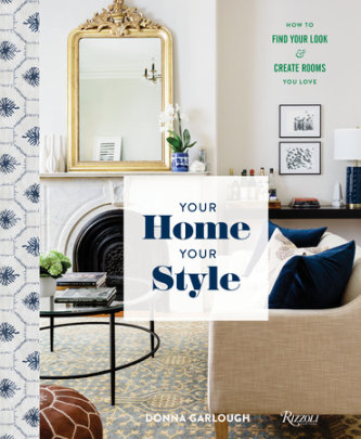 Your Home, Your Style - Written by Donna Garlough, Photographed by Joyelle West