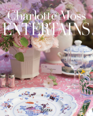 Charlotte Moss Entertains - Written by Charlotte Moss