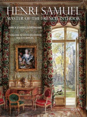 Henri Samuel - Written by Emily Evans Eerdmans, Foreword by Jacques Grange and Eva Samuel