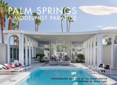Palm Springs - Written by Tim Street-Porter, Foreword by Trina Turk