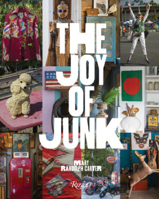 The Joy of Junk - Written by Mary Randolph Carter, Photographed by Carter Berg