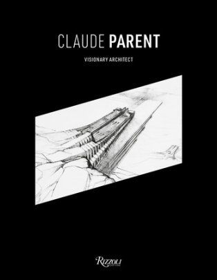Claude Parent - Contribution by Frank Gehry and Jean Nouvel and Donatien Grau and Azzedine Alaïa, Edited by Chloé Parent