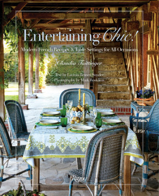 Entertaining Chic! - Written by Lavinia Branca Snyder and Claudia Taittinger, Photographed by Mark Roskams
