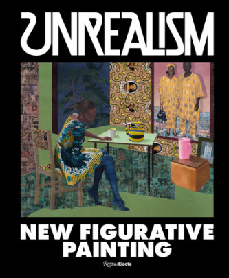 Unrealism - Introduction by Jeffrey Deitch, Contribution by Alison Gingeras and Aria Dean and Johanna Fateman