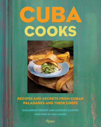 Cuba Cooks - Written by Guillermo Pernot and Lourdes Castro, Foreword by José Andrés