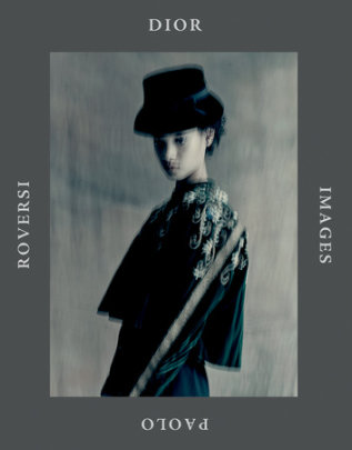 Dior Images: Paolo Roversi - Written by Paolo Roversi, Text by Emanuele Coccia