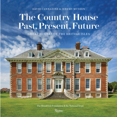 The Country House: Past, Present, Future - Written by Jeremy Musson and David Cannadine, Contribution by The Royal Oak Foundation, Foreword by Tim Parker and Lynne Rickabaugh