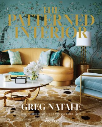 The Patterned Interior - Written by Greg Natale, Foreword by Martyn Lawrence Bullard, Photographed by Anson Smart