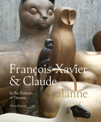 Francois-Xavier and Claude Lalanne: In the Domain of Dreams - Written by Adrian Dannatt
